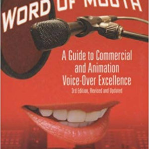 Word of Mouth- A Guide to Commercial Voice-Over Excellence, 3rd Revised and Updated Edition.